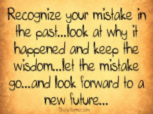 ... The Past Look At Why It Happened And Keep The Wisdom - Mistake Quote