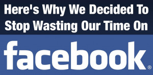 Here's Why We Stopped Wasting Time on Facebook