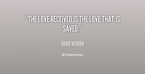 """The love received is the love that is saved."""""""