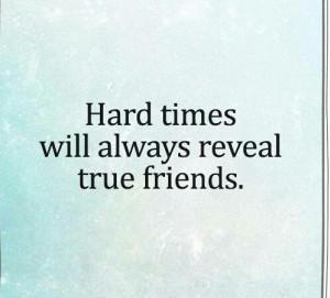 true friends middot hard times will true friends hard times quotes