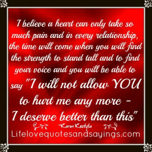 ... will not allow YOU to hurt me any more - I deserve better than this