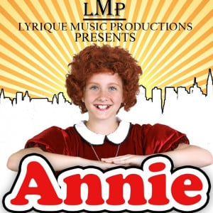 lyrique music productions are presenting annie a musical based on ...