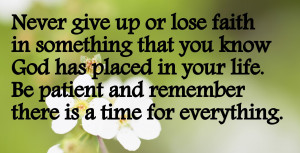 Never give up or loose faith in something that you know God has placed ...