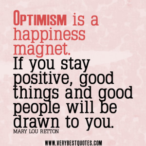 optimism quotes, stay positive quotes, Optimism is a happiness magnet ...