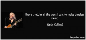 have tried, in all the ways I can, to make timeless music. - Judy ...