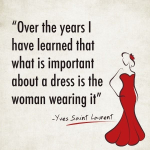 ... is important about a dress is the woman wearing it! #Quotes #Fashion