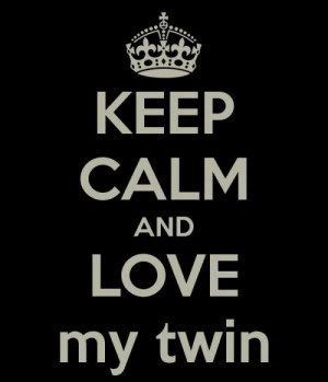 Keep calm and Love my twin!