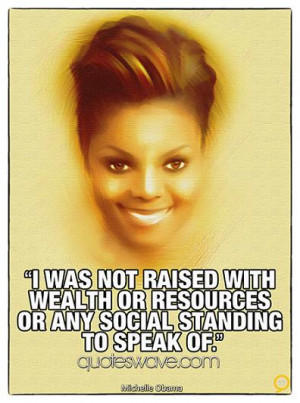 was not raised with wealth or resources or any social standing to ...