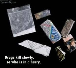 Drugs kill slowly quote