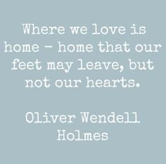HomeQuotes: Where we love is home - home that feet may leave, but not ...