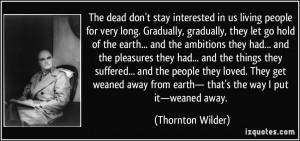 The dead don't stay interested in us living people for very long ...