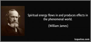 Spiritual energy flows in and produces effects in the phenomenal world ...