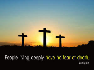 Have No Fear Quotes People living deeply have no