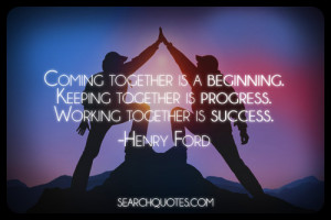 ... Working Together Quotes Coming Together, Working Together for Success