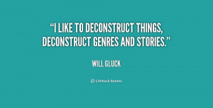 quote-Will-Gluck-i-like-to-deconstruct-things-deconstruct-genres ...