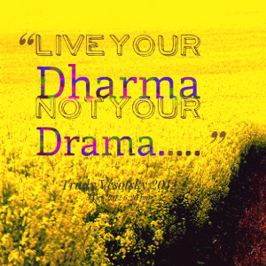 Quotes Picture: live your dharma not your drama