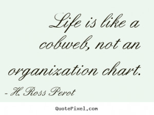 Life quotes - Life is like a cobweb, not an organization chart.