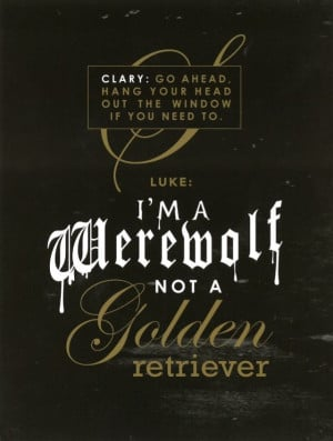 ... werewolf not a golden retriever' | The Mortal Instruments: City of