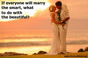 ... , what to do with the beautiful? - Marriage Quotes - StatusMind.com