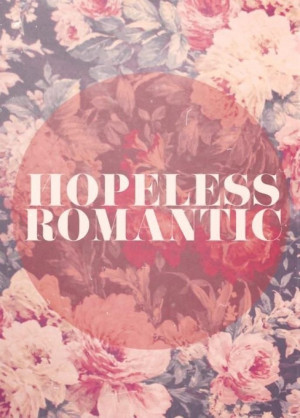 Guilty as charged; I am a hopeless romantic. I've found that it can be ...