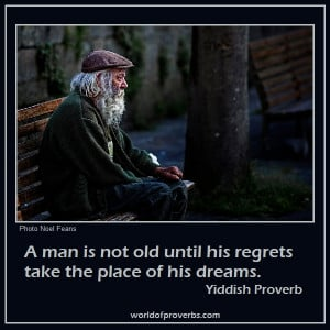 man is not old until his regrets take the place of his dreams.