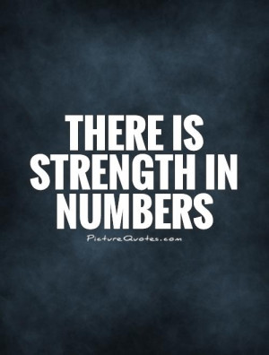 There is strength in numbers Picture Quote #1