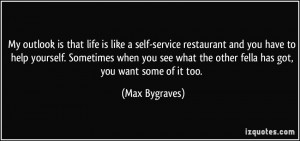 My outlook is that life is like a self-service restaurant and you have ...
