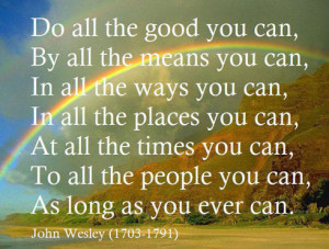 do all the good you can by all the means you can in all the ways you ...