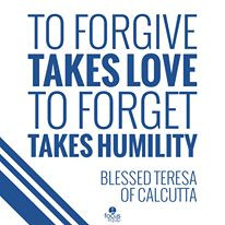 To forgive takes love. To forget takes humility.