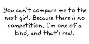 ... Because there is no competition. I'm one of a kind, and that's real