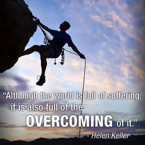 ... suffering, it is also full of the overcoming of it. – Helen Keller