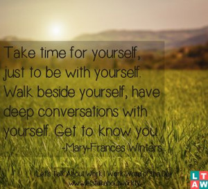 Take time for yourself, just to be with yourself. | Subscribe to the ...