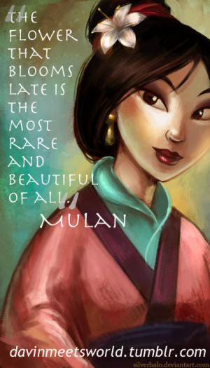 The flower that blooms late is the MOST RARE and BEAUTIFUL of allMulan