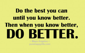 ... you can until you know better. Then when you know better, do better