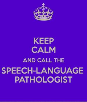 Keep Calm and Call the Speech-Language Pathologist