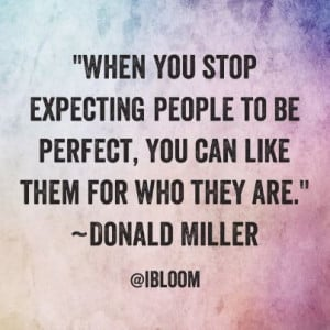 When you stop expecting people to be perfect, you can like them for ...