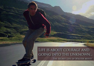 Life is about courage and going into the unknown... -The Secret Life ...