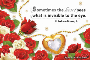 Eyes Love Quote: Sometimes the heart sees what is invisible to the eye ...