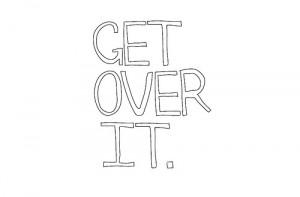 GET OVER IT.