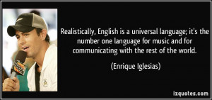 , English is a universal language; it's the number one language ...