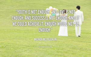 quote-Mignon-McLaughlin-youth-is-not-enough-and-love-is-91059.png