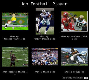 Jon football player - What people think I do, What I really do