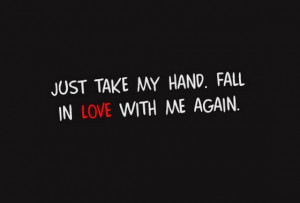 just take my hand fall in love with me again quotes