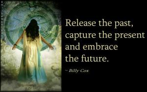 ... past, capture, present, embrace, future, inspirational, life, Billy