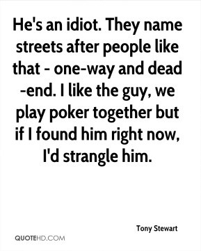 tony-stewart-quote-hes-an-idiot-they-name-streets-after-people-like-th ...