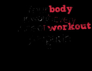 Quotes Picture: your body is worth every ounce of workout you put in ...