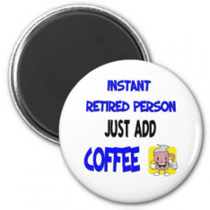 Funny Retirement Saying Refrigerator Magnets