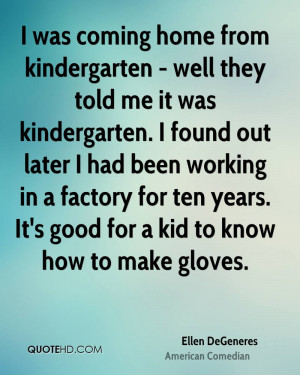 was coming home from kindergarten - well they told me it was ...