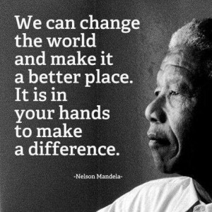 ... and make it a better place. It is in your hands to make a difference