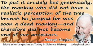 "George Gaylord Simpson quote ""…did not become one of our ancestors ..."